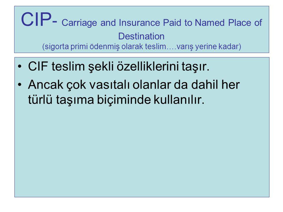CIP - Carriage and Insurance Paid to Named Place of Destination (sigorta primi ödenmiş olarak teslim….varış yerine kadar) CIF teslim şekli özellikleri