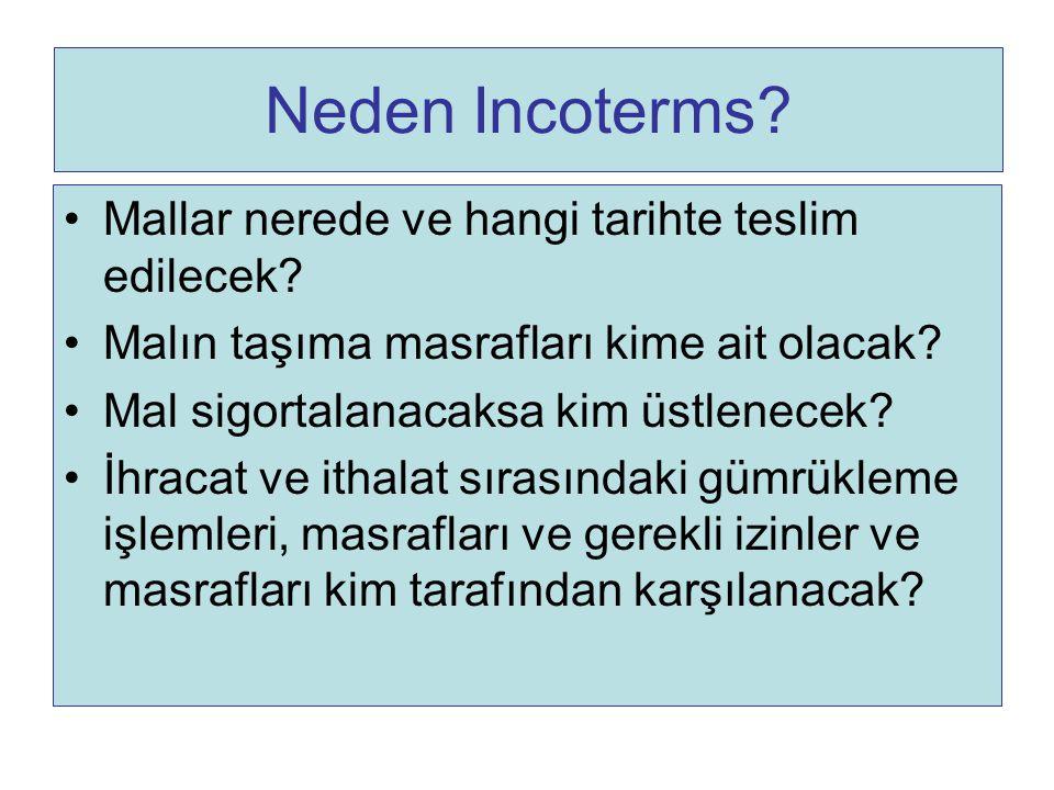 INCOTERMS 2000 E Terimi (EXW) F Terimleri (FCA, FAS, FOB) C Terimleri (CFR, CIF, CPT, CIP) D Terimleri (DAF, DES, DEQ, DDU, DDP)
