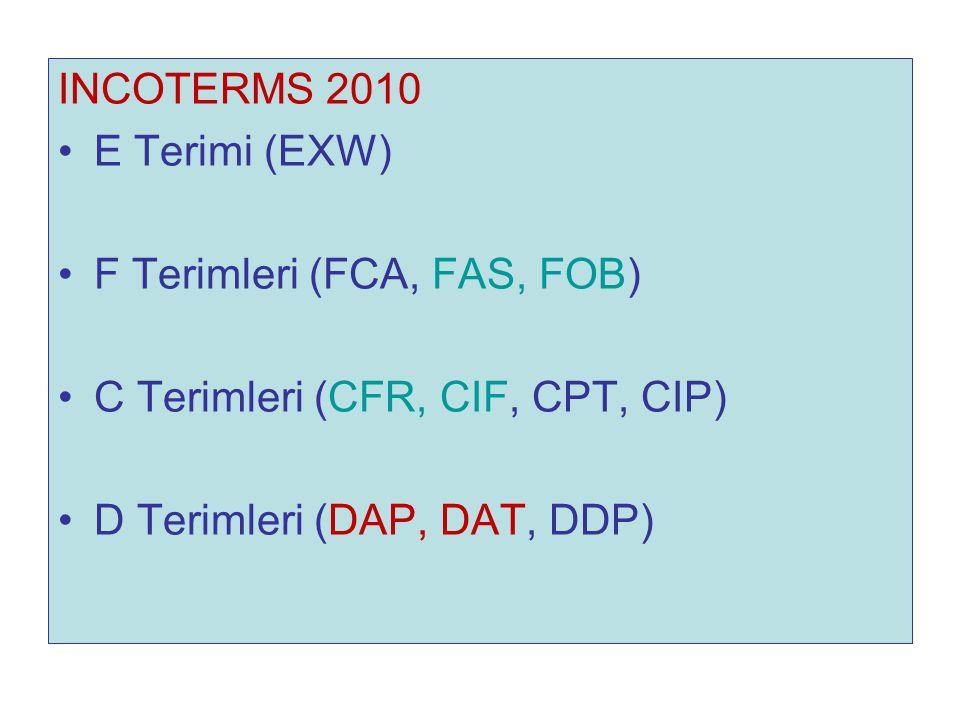 INCOTERMS 2010 E Terimi (EXW) F Terimleri (FCA, FAS, FOB) C Terimleri (CFR, CIF, CPT, CIP) D Terimleri (DAP, DAT, DDP)