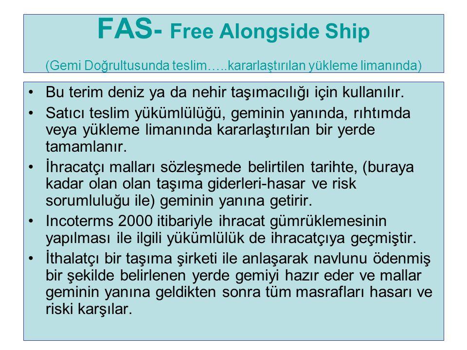 FAS - Free Alongside Ship (Gemi Doğrultusunda teslim…..kararlaştırılan yükleme limanında) Bu terim deniz ya da nehir taşımacılığı için kullanılır. Sat
