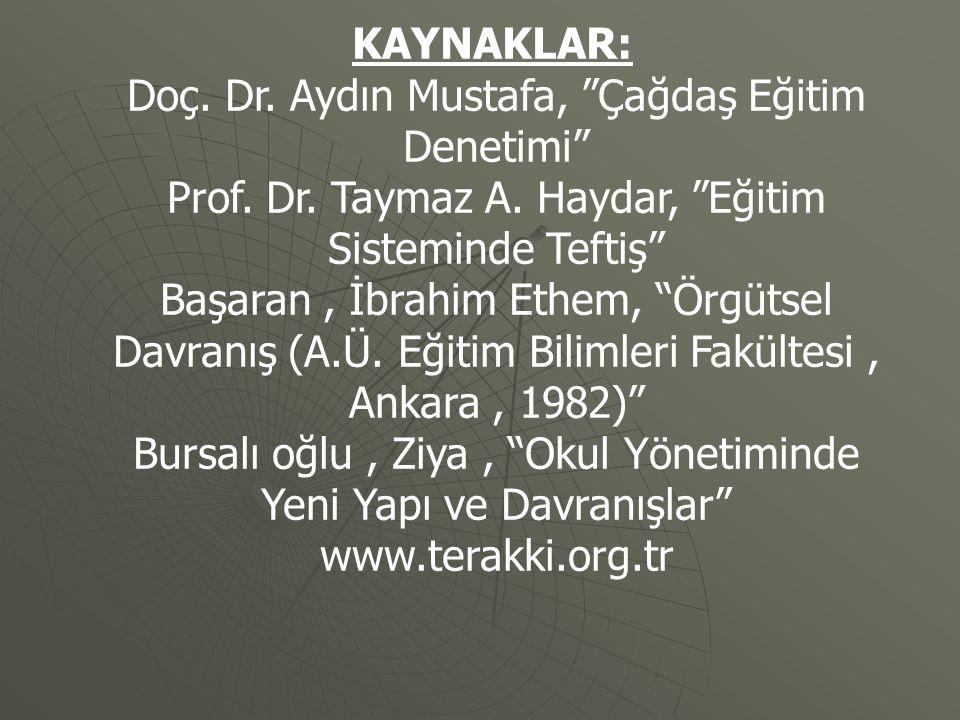 """KAYNAKLAR: Doç. Dr. Aydın Mustafa, """"Çağdaş Eğitim Denetimi"""" Prof. Dr. Taymaz A. Haydar, """"Eğitim Sisteminde Teftiş"""" Başaran, İbrahim Ethem, """"Örgütsel D"""