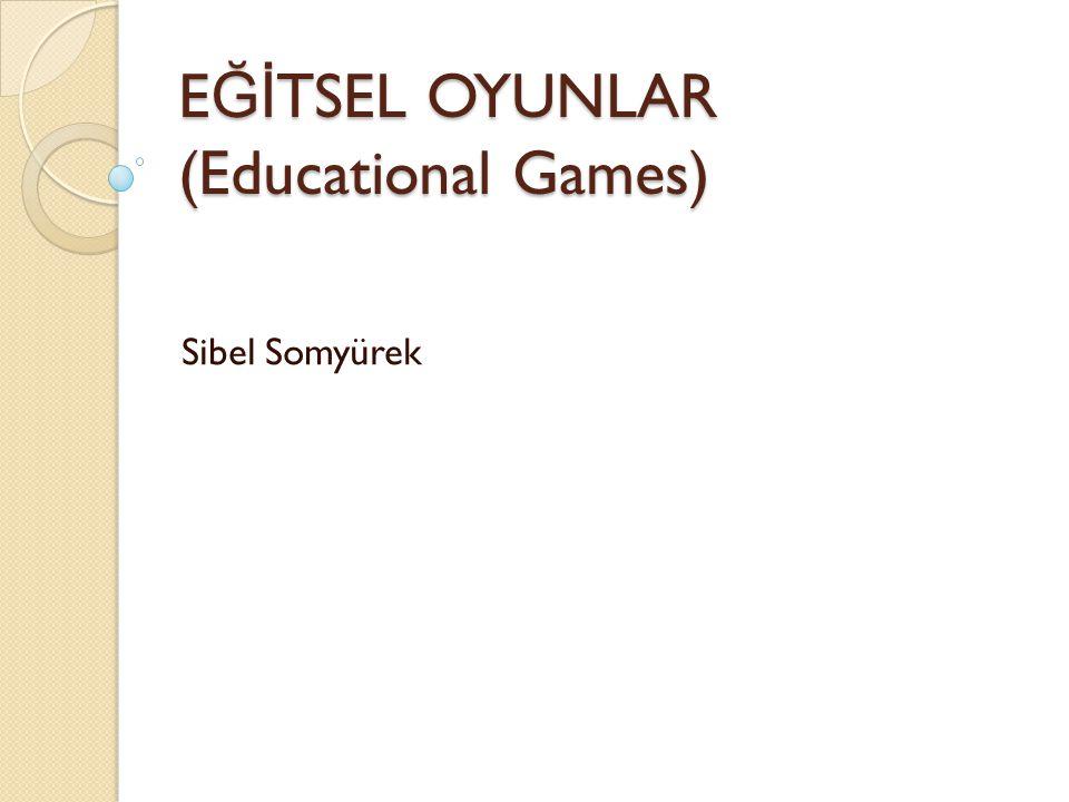 E ğ itsel Oyunlar Eğitim+ Eğlence=Eğitlence Education+Entertainment=Edutainment