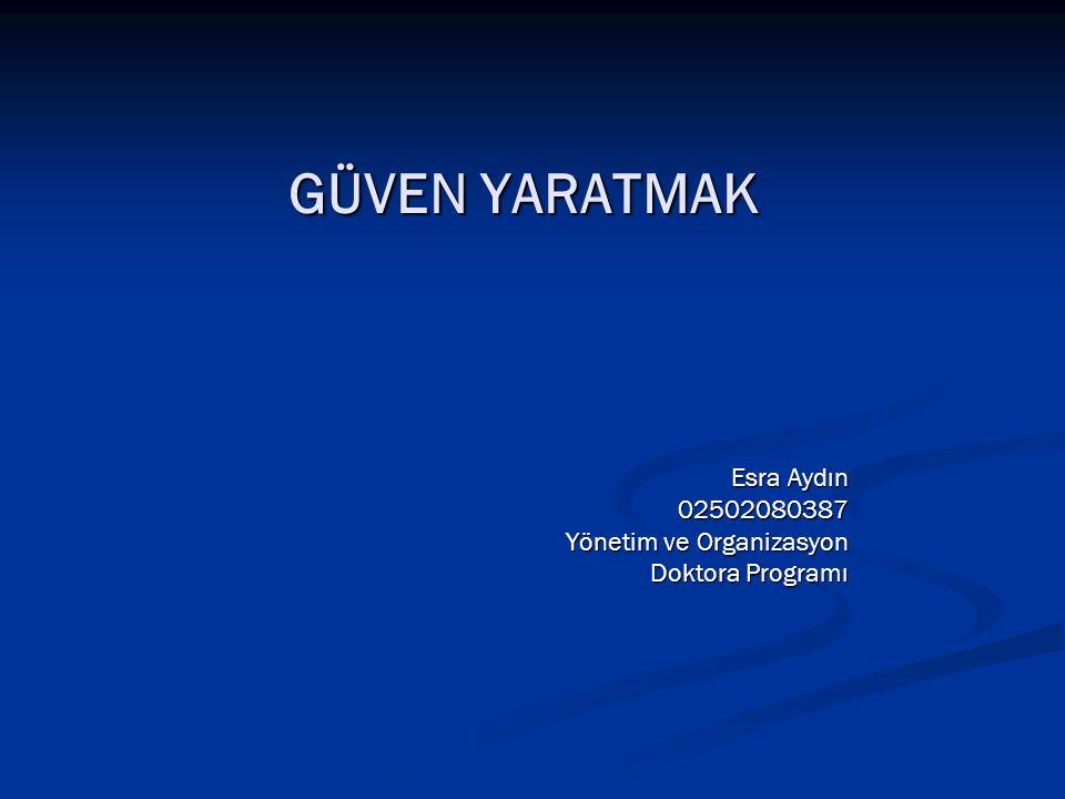 Esra Aydın 02502080387 Yönetim ve Organizasyon Doktora Programı GÜVEN YARATMAK