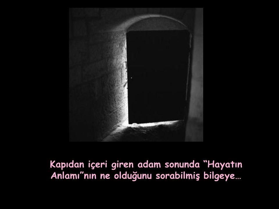 günler boyunca yüksek duvarların önünde yakarmış ve sonunda bilge insafa gelip ona kapıyı açmış…