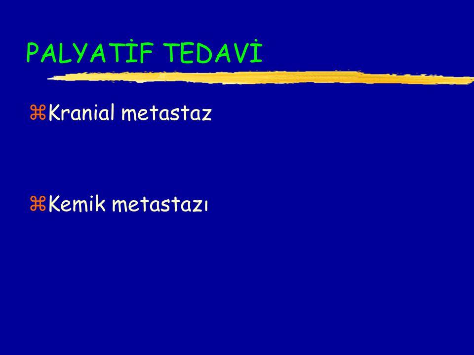 PALYATİF TEDAVİ zKranial metastaz zKemik metastazı