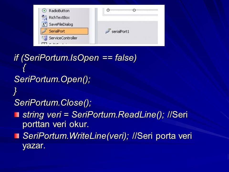 if (SeriPortum.IsOpen == false) { SeriPortum.Open();}SeriPortum.Close(); string veri = SeriPortum.ReadLine(); //Seri porttan veri okur. SeriPortum.Wri