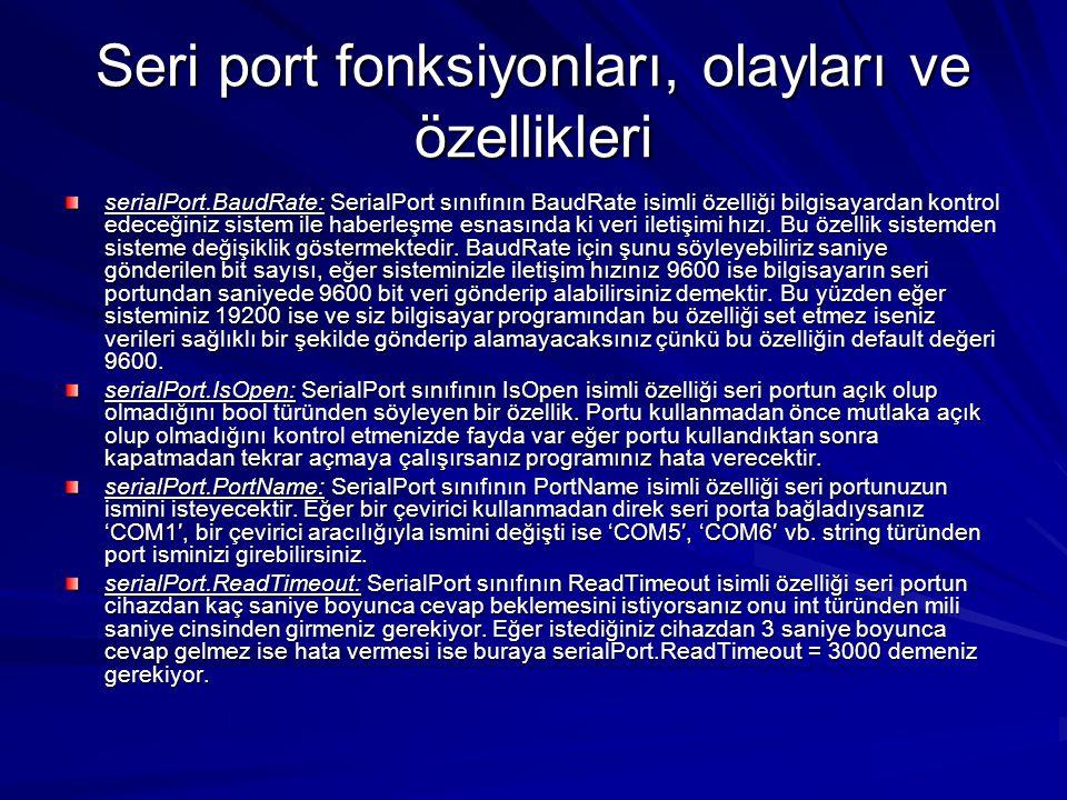Seri port fonksiyonları, olayları ve özellikleri serialPort.BaudRate: SerialPort sınıfının BaudRate isimli özelliği bilgisayardan kontrol edeceğiniz s