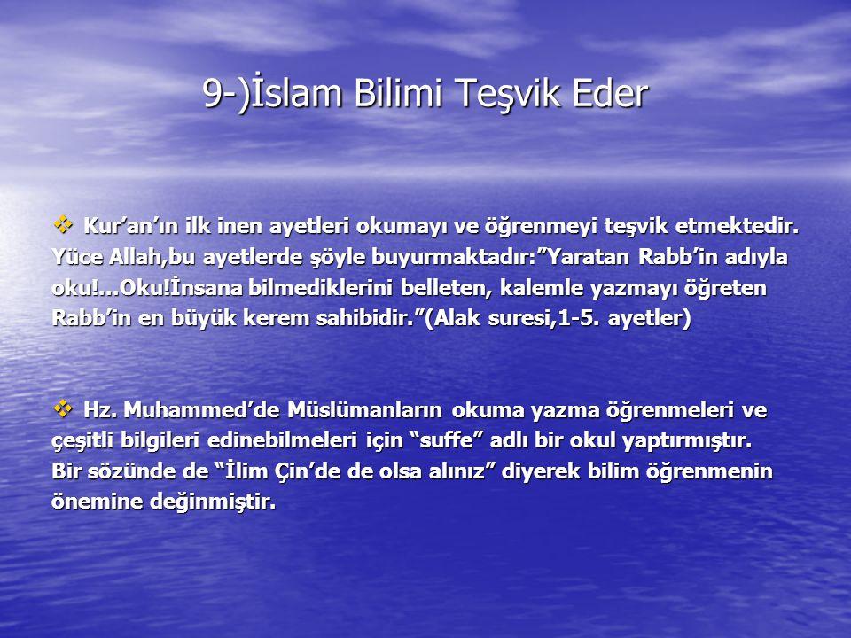 9-)İslam Bilimi Teşvik Eder  Kur'an'ın ilk inen ayetleri okumayı ve öğrenmeyi teşvik etmektedir.