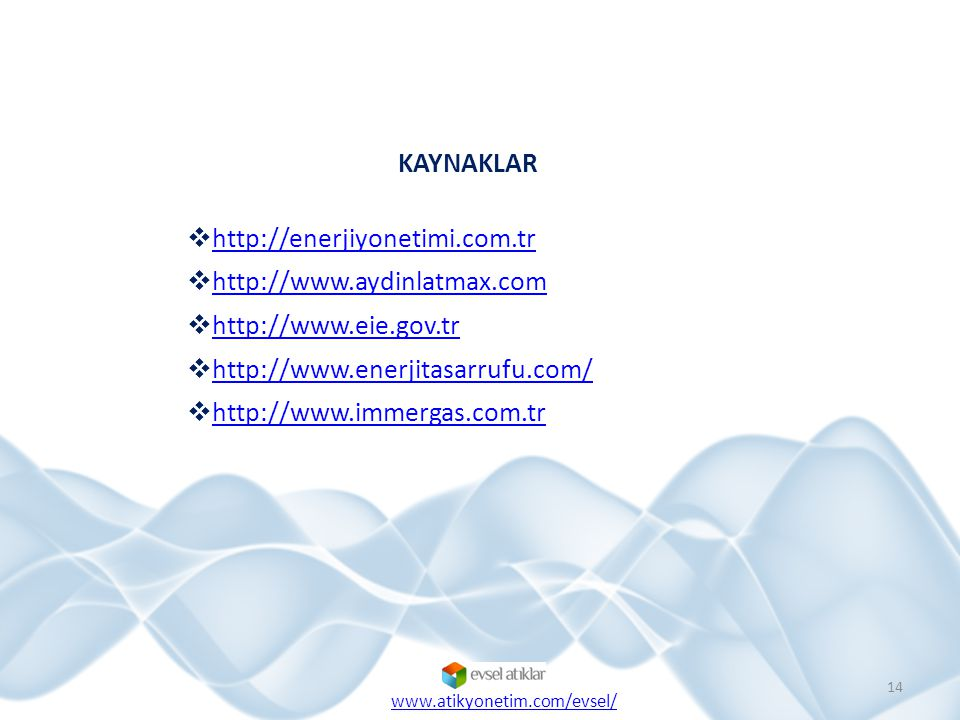 KAYNAKLAR  http://enerjiyonetimi.com.tr http://enerjiyonetimi.com.tr  http://www.aydinlatmax.com http://www.aydinlatmax.com  http://www.eie.gov.tr