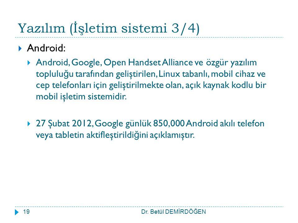 Yazılım (İşletim sistemi 3/4)  Android:  Android, Google, Open Handset Alliance ve özgür yazılım toplulu ğ u tarafından geliştirilen, Linux tabanlı,