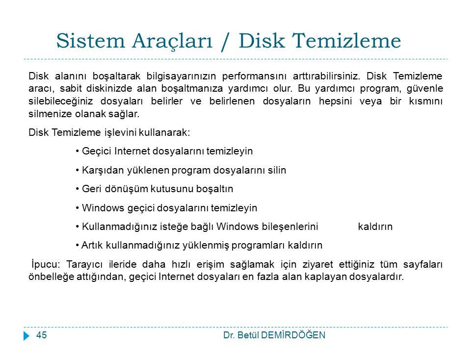 Sistem Araçları / Disk Temizleme Dr. Betül DEMİRDÖĞEN45 Disk alanını boşaltarak bilgisayarınızın performansını arttırabilirsiniz. Disk Temizleme aracı