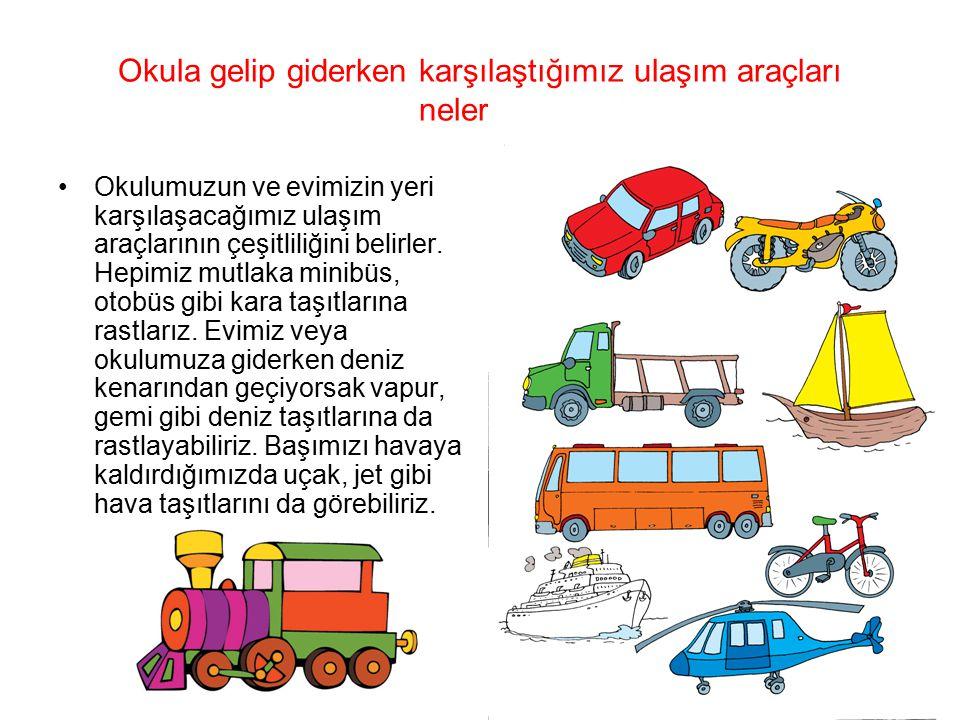 Okula gelip giderken karşılaştığımız ulaşım araçları nelerdir.
