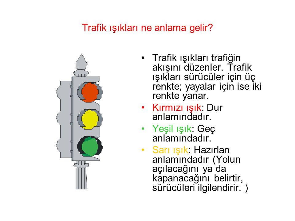 Trafik ışıkları ne anlama gelir.Trafik ışıkları trafiğin akışını düzenler.