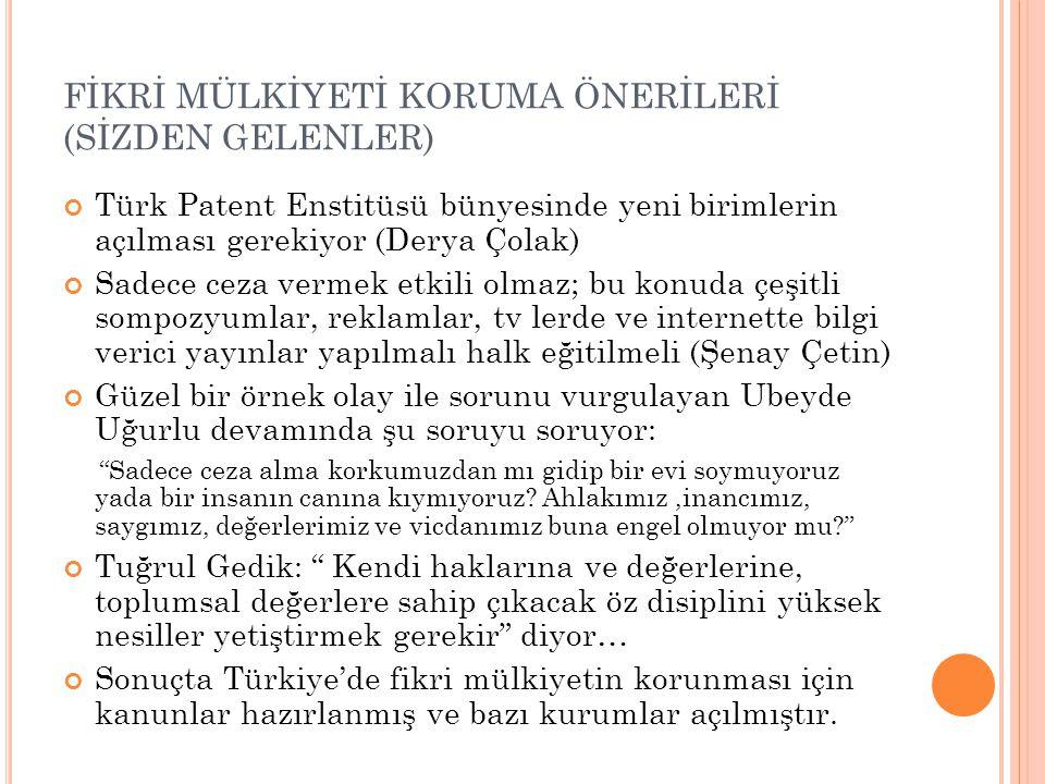 FİKRİ MÜLKİYETİ KORUMA ÖNERİLERİ (SİZDEN GELENLER) Türk Patent Enstitüsü bünyesinde yeni birimlerin açılması gerekiyor (Derya Çolak) Sadece ceza verme