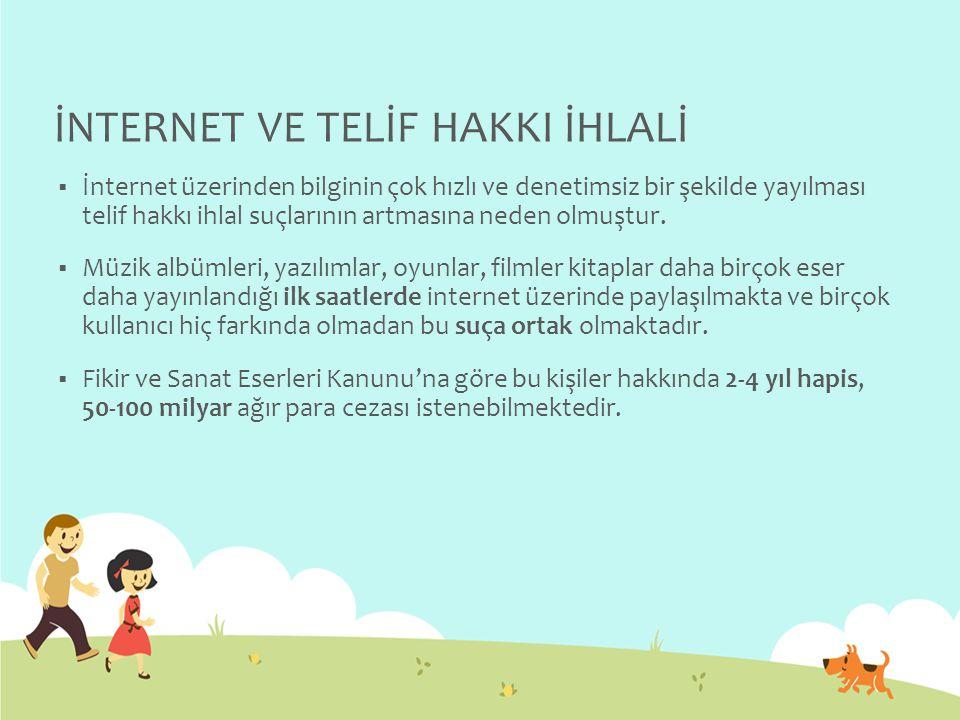İNTERNET VE TELİF HAKKI İHLALİ  İnternet üzerinden bilginin çok hızlı ve denetimsiz bir şekilde yayılması telif hakkı ihlal suçlarının artmasına neden olmuştur.