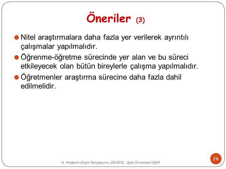 14. Akademik Bilişim Sempozyumu (AB-2012), Uşak Üniversitesi-UŞAK 26 Öneriler (3)  Nitel araştırmalara daha fazla yer verilerek ayrıntılı çalışmalar