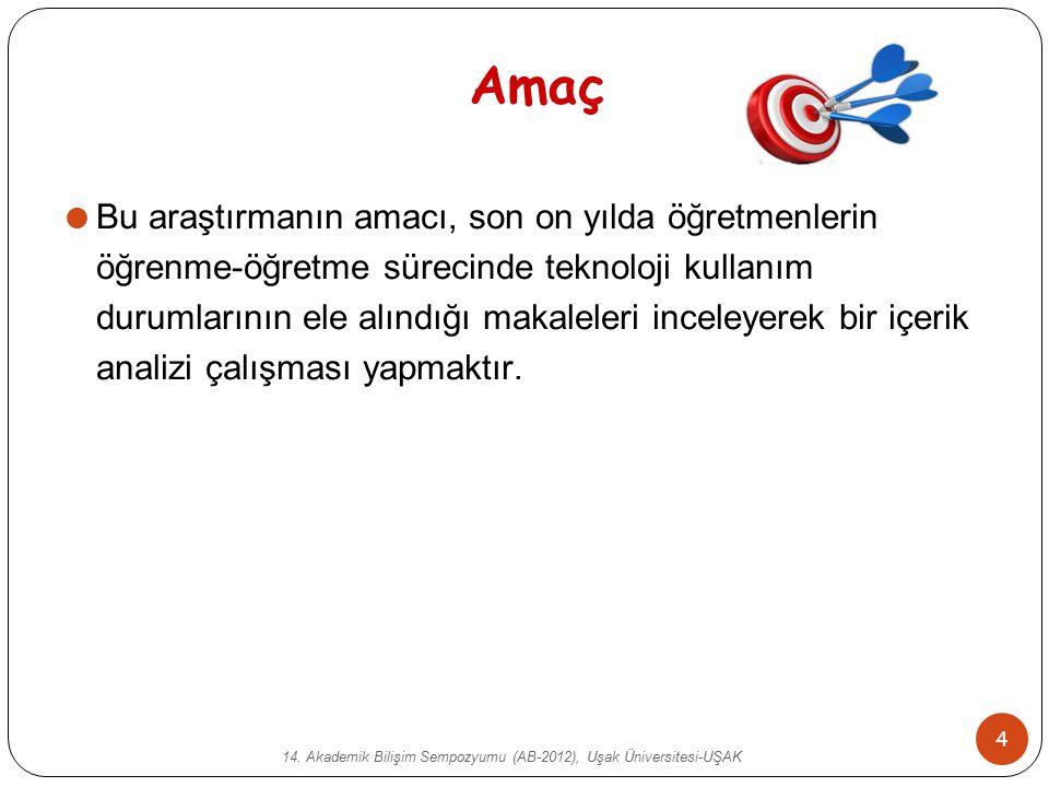 14. Akademik Bilişim Sempozyumu (AB-2012), Uşak Üniversitesi-UŞAK 4 Amaç  Bu araştırmanın amacı, son on yılda öğretmenlerin öğrenme-öğretme sürecinde