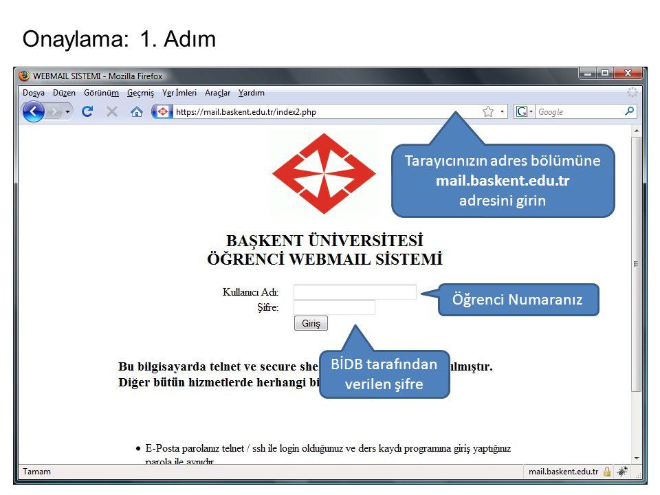 Onaylama: 1. Adım Tarayıcınızın adres bölümüne mail.baskent.edu.tr adresini girin Öğrenci Numaranız BİDB tarafından verilen şifre