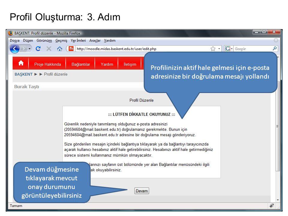 Profil Oluşturma: 3. Adım Profilinizin aktif hale gelmesi için e-posta adresinize bir doğrulama mesajı yollandı Devam düğmesine tıklayarak mevcut onay