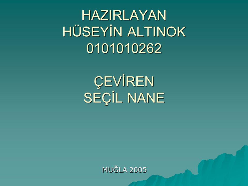 HAZIRLAYAN HÜSEYİN ALTINOK 0101010262 ÇEVİREN SEÇİL NANE MUĞLA 2005