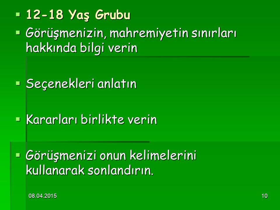 08.04.201510  12-18 Yaş Grubu  Görüşmenizin, mahremiyetin sınırları hakkında bilgi verin  Seçenekleri anlatın  Kararları birlikte verin  Görüşmen