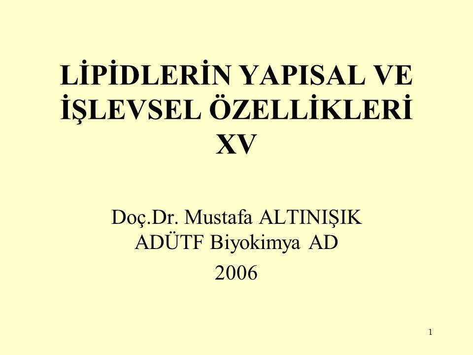 1 LİPİDLERİN YAPISAL VE İŞLEVSEL ÖZELLİKLERİ XV Doç.Dr. Mustafa ALTINIŞIK ADÜTF Biyokimya AD 2006