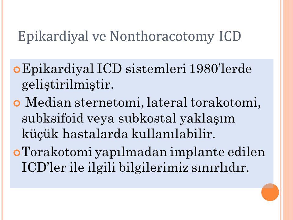 Epikardiyal ve Nonthoracotomy ICD Epikardiyal ICD sistemleri 1980'lerde geliştirilmiştir. Median sternetomi, lateral torakotomi, subksifoid veya subko