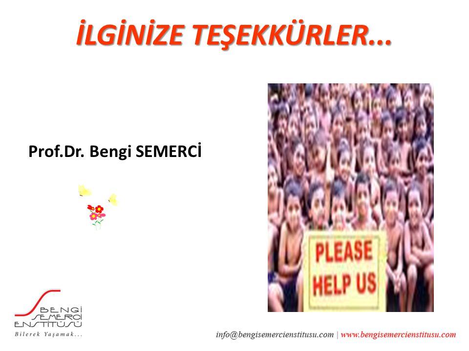 İLGİNİZE TEŞEKKÜRLER... Prof.Dr. Bengi SEMERCİ