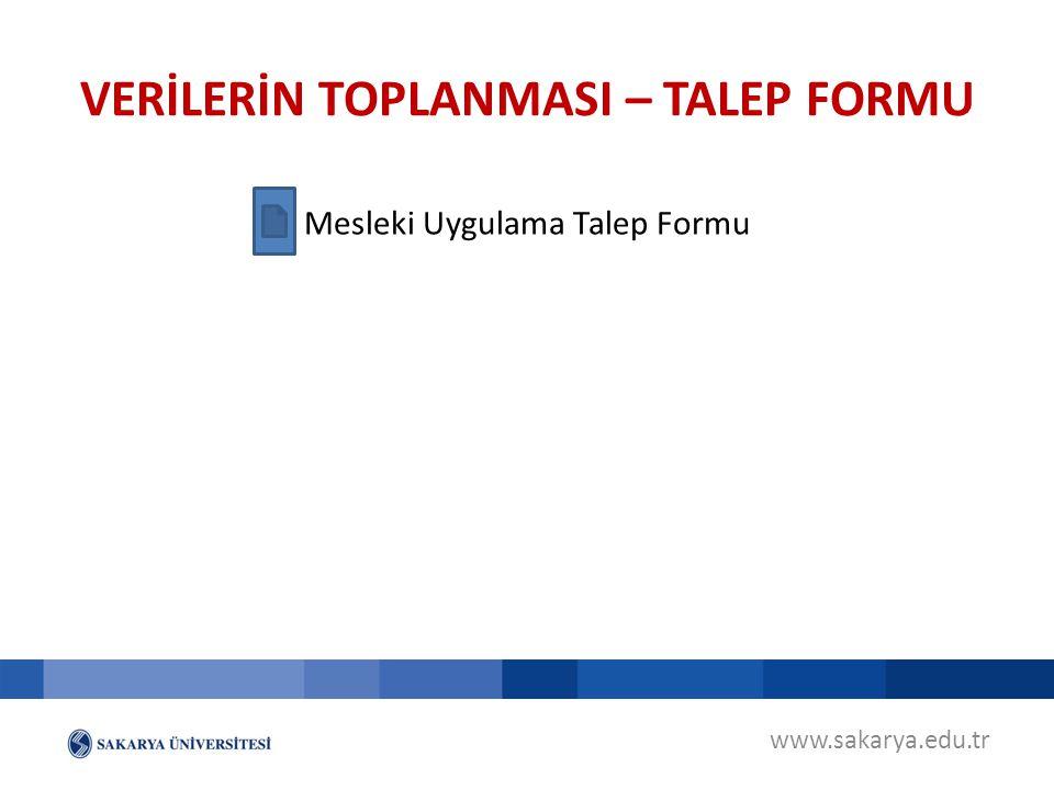 www.sakarya.edu.tr Mesleki Uygulama Talep Formu VERİLERİN TOPLANMASI – TALEP FORMU