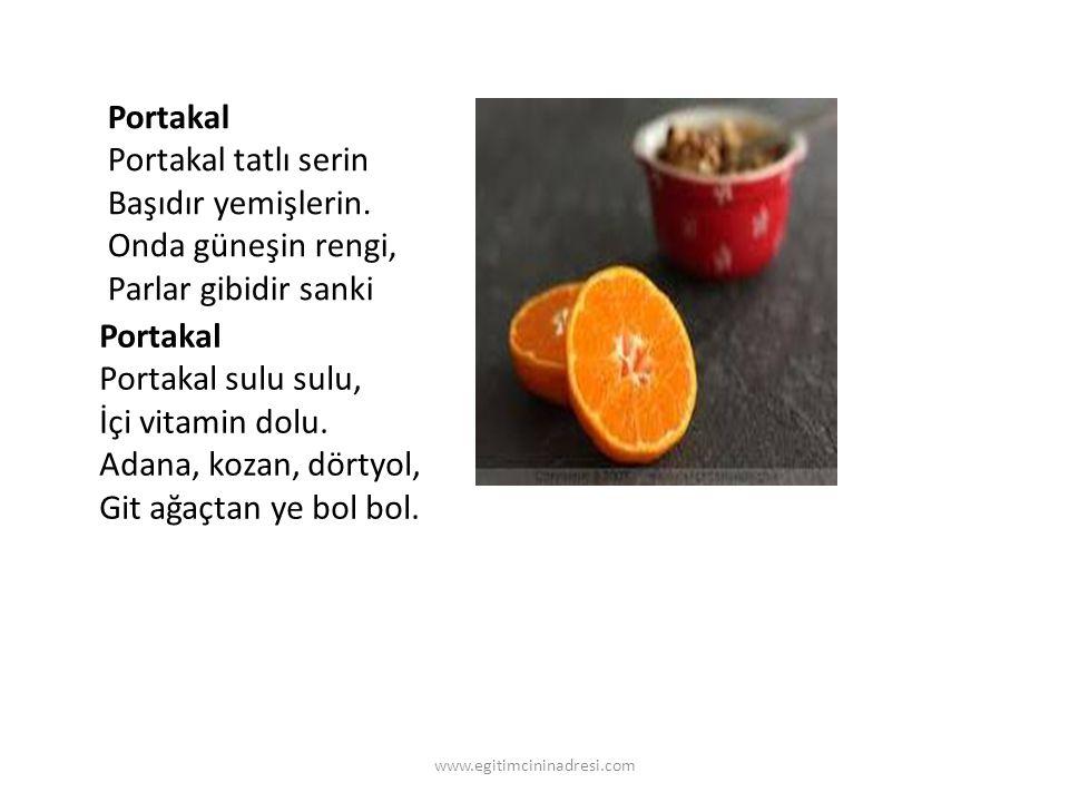 Portakal Portakal tatlı serin Başıdır yemişlerin. Onda güneşin rengi, Parlar gibidir sanki Portakal Portakal sulu sulu, İçi vitamin dolu. Adana, kozan