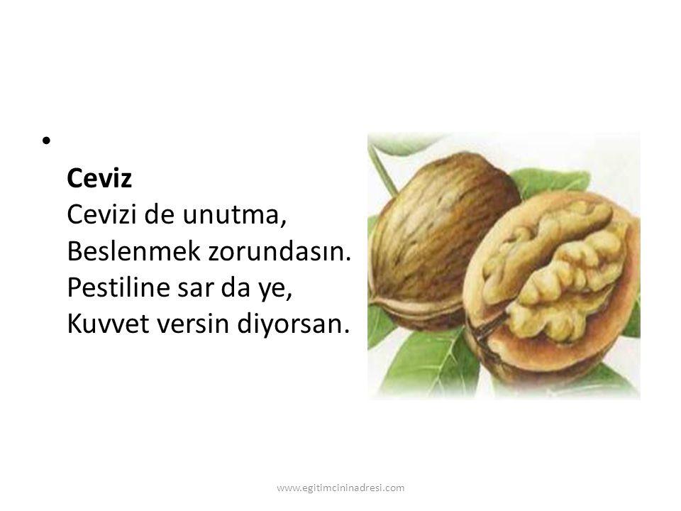 Ceviz Cevizi de unutma, Beslenmek zorundasın. Pestiline sar da ye, Kuvvet versin diyorsan. www.egitimcininadresi.com