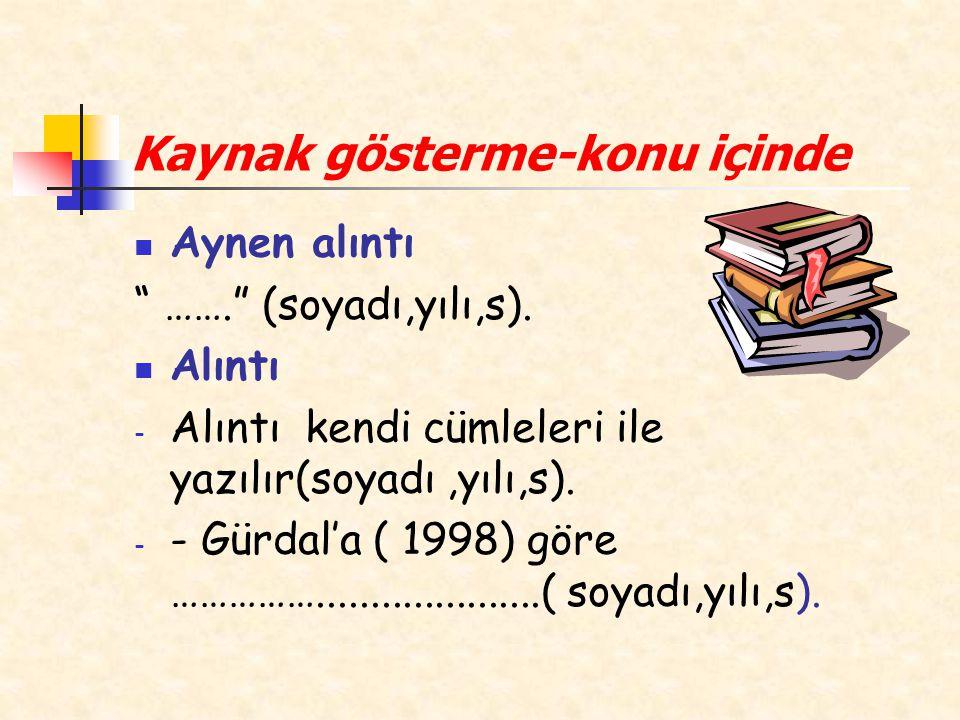 """Kaynak gösterme-konu içinde Aynen alıntı """" ……."""" (soyadı,yılı,s). Alıntı - Alıntı kendi cümleleri ile yazılır(soyadı,yılı,s). - - Gürdal'a ( 1998) göre"""
