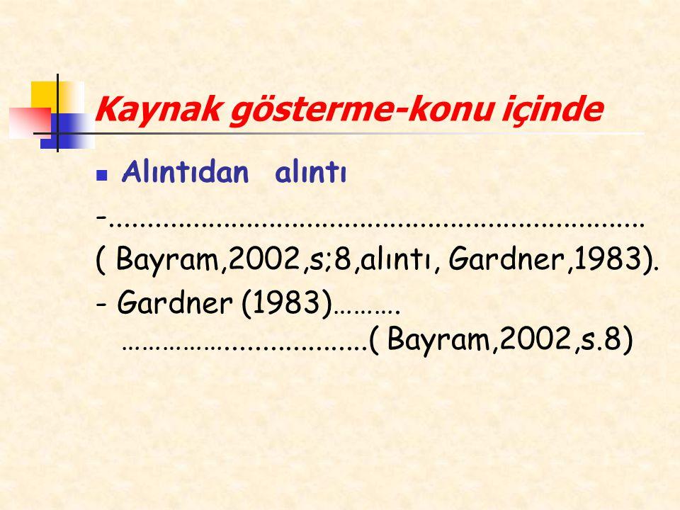 Kaynak gösterme-konu içinde Alıntıdan alıntı -....................................................................... ( Bayram,2002,s;8,alıntı, Gardne