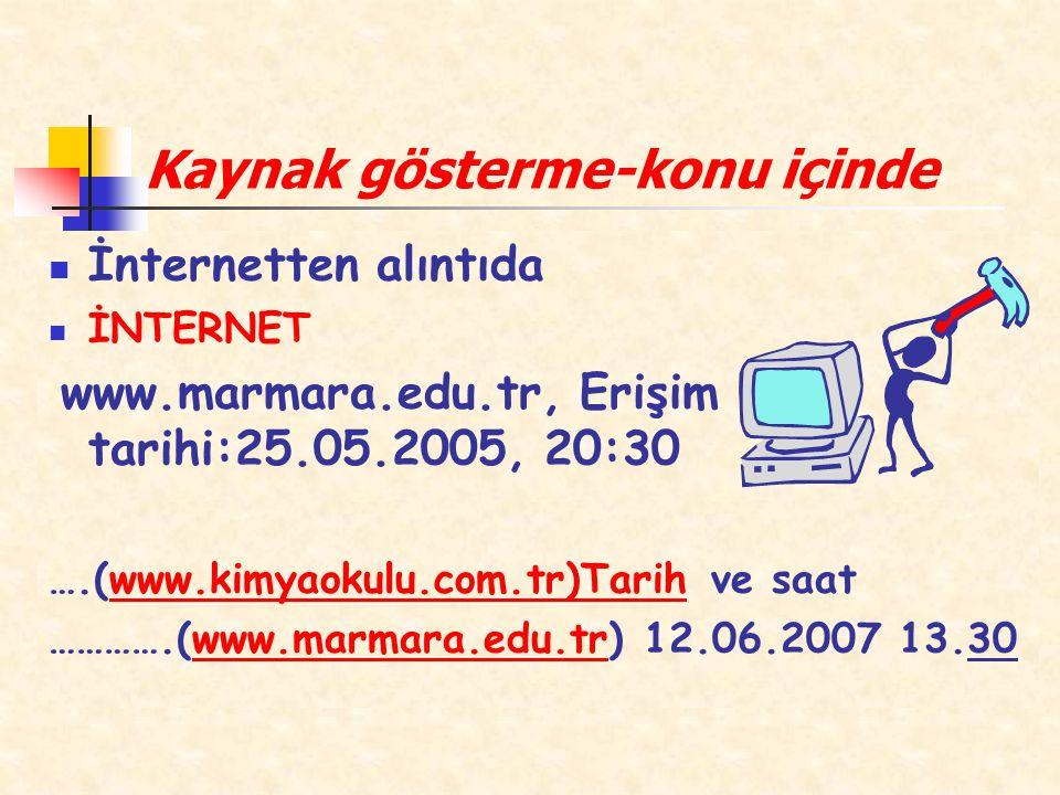 Kaynak gösterme-konu içinde İnternetten alıntıda İNTERNET www.marmara.edu.tr, Erişim tarihi:25.05.2005, 20:30 ….(www.kimyaokulu.com.tr)Tarih ve saatww