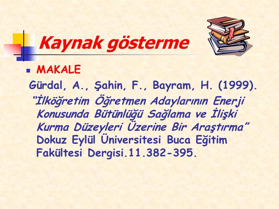 """Kaynak gösterme MAKALE Gürdal, A., Şahin, F., Bayram, H. (1999). """"İlköğretim Öğretmen Adaylarının Enerji Konusunda Bütünlüğü Sağlama ve İlişki Kurma D"""