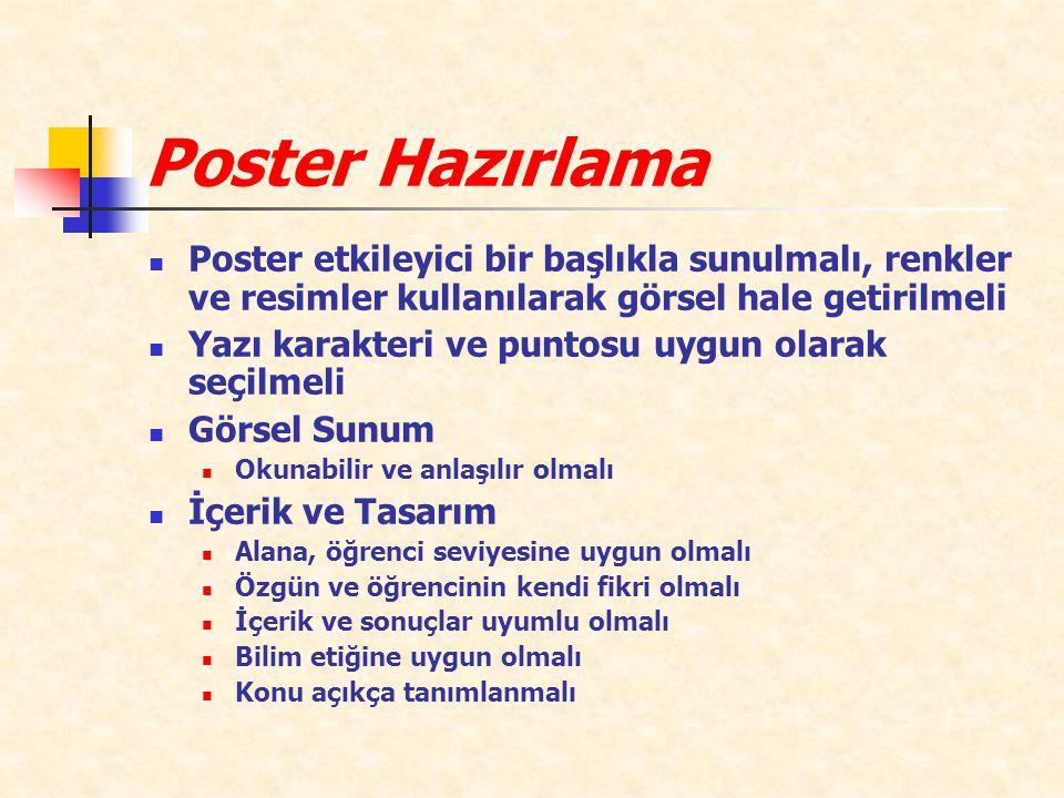 Poster etkileyici bir başlıkla sunulmalı, renkler ve resimler kullanılarak görsel hale getirilmeli Yazı karakteri ve puntosu uygun olarak seçilmeli Gö