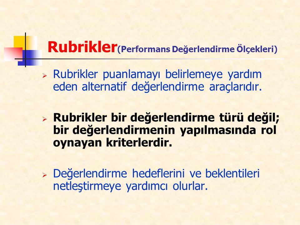Rubrikler (Performans Değerlendirme Ölçekleri)  Rubrikler puanlamayı belirlemeye yardım eden alternatif değerlendirme araçlarıdır.  Rubrikler bir de