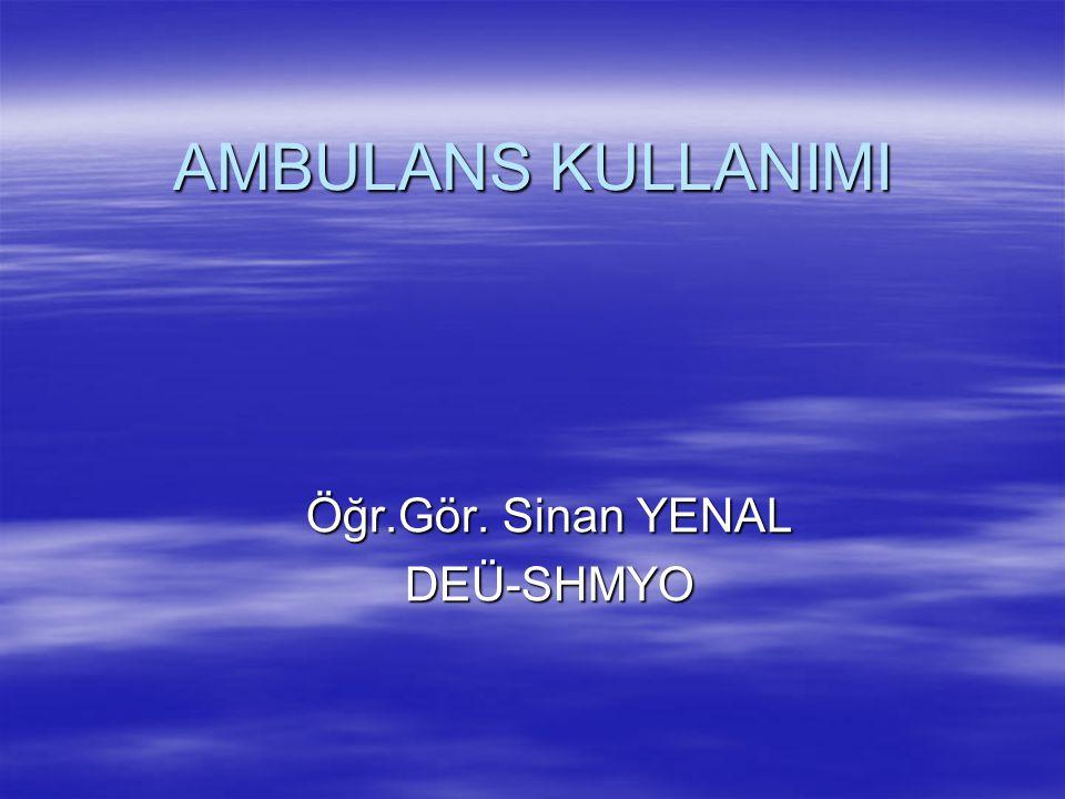 AMBULANS KULLANIMI Öğr.Gör. Sinan YENAL DEÜ-SHMYO