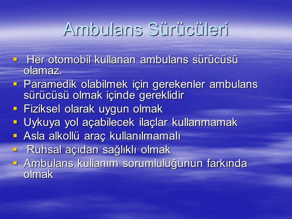 Ambulans Sürücüleri  Her otomobil kullanan ambulans sürücüsü olamaz.  Paramedik olabilmek için gerekenler ambulans sürücüsü olmak içinde gereklidir