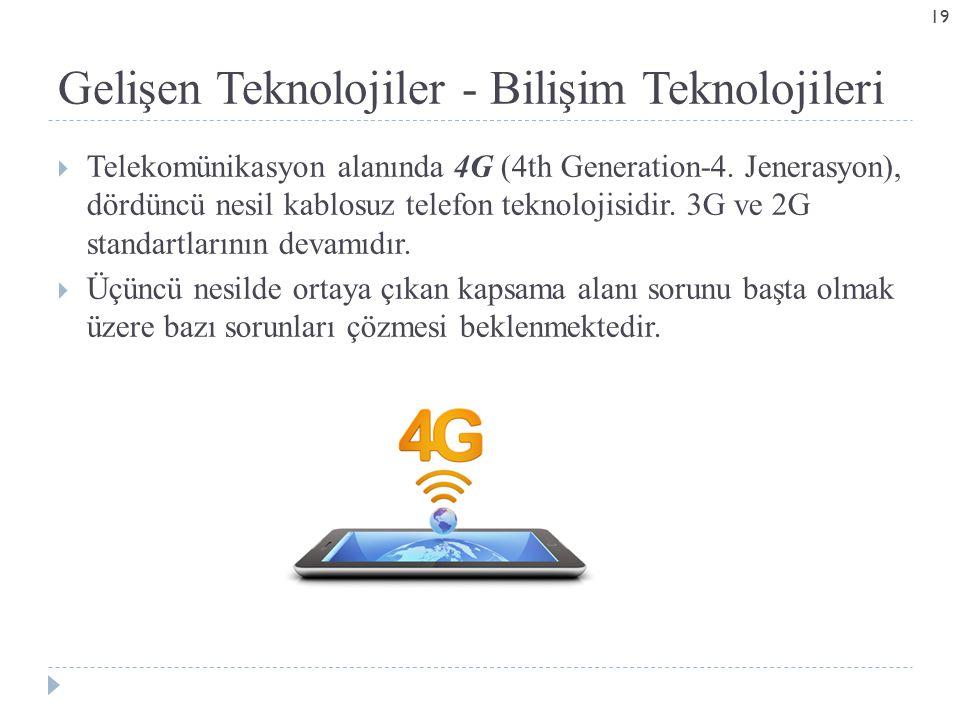 Gelişen Teknolojiler - Bilişim Teknolojileri  Telekomünikasyon alanında 4G (4th Generation-4.