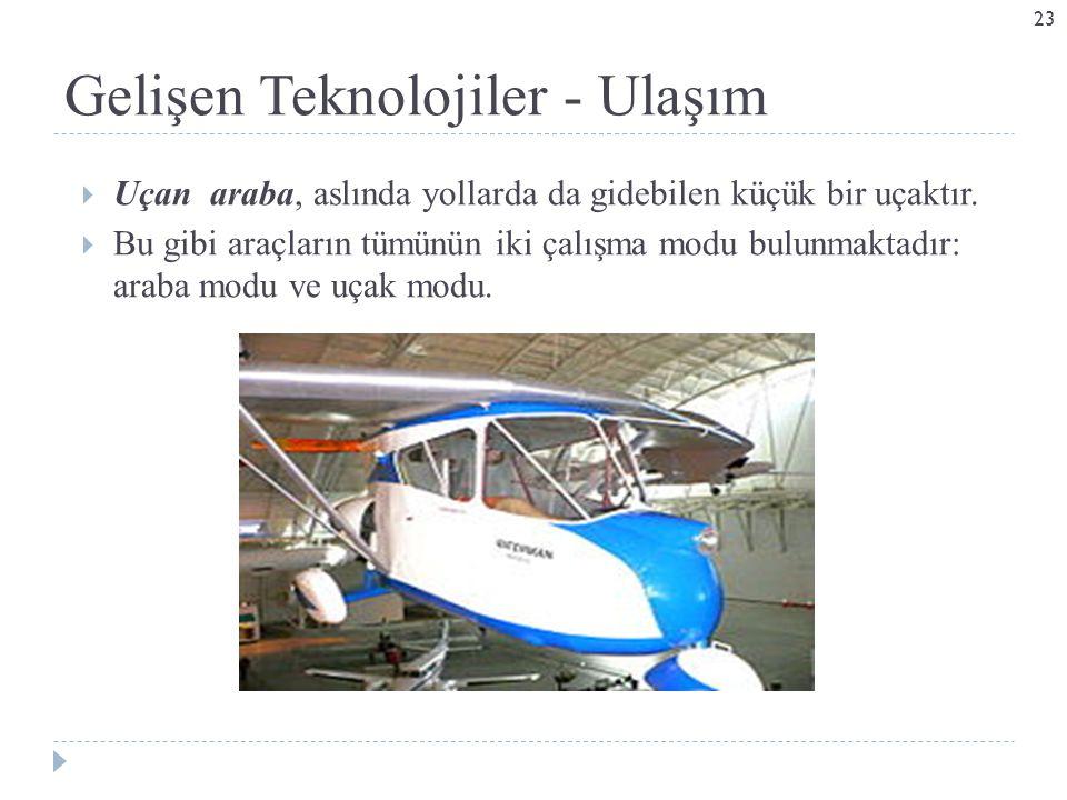 Gelişen Teknolojiler - Ulaşım  Uçan araba, aslında yollarda da gidebilen küçük bir uçaktır.