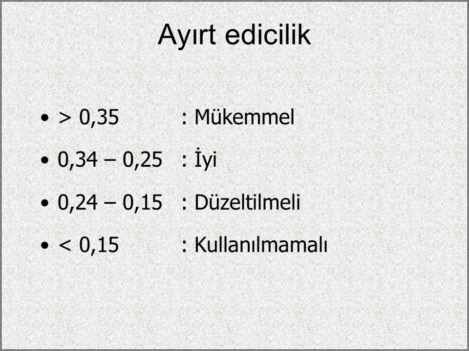 Ayırt edicilik > 0,35: Mükemmel 0,34 – 0,25 : İyi 0,24 – 0,15 : Düzeltilmeli < 0,15: Kullanılmamalı