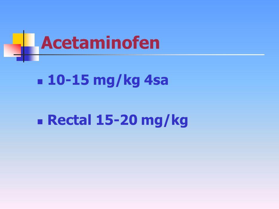 Acetaminofen 10-15 mg/kg 4sa Rectal 15-20 mg/kg