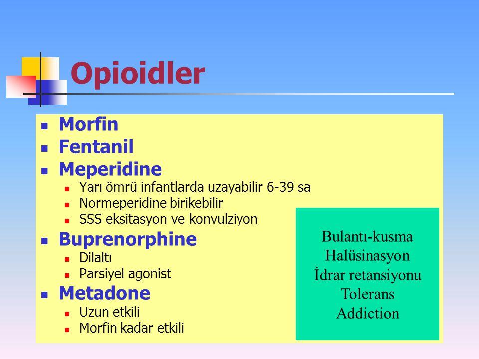 Opioidler Morfin Fentanil Meperidine Yarı ömrü infantlarda uzayabilir 6-39 sa Normeperidine birikebilir SSS eksitasyon ve konvulziyon Buprenorphine Di