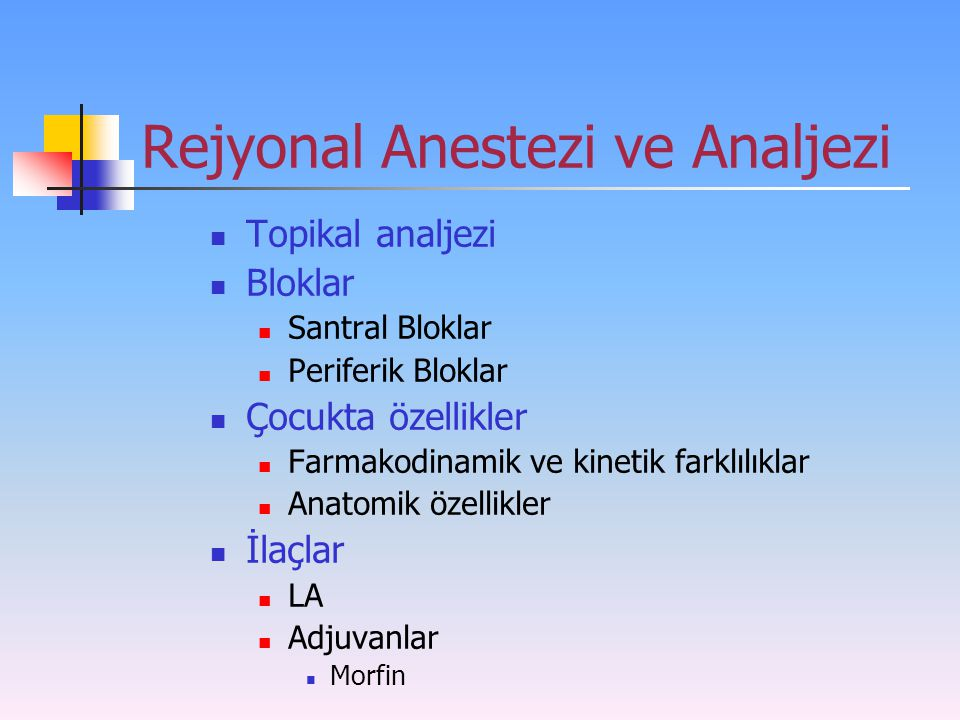 Rejyonal Anestezi ve Analjezi Topikal analjezi Bloklar Santral Bloklar Periferik Bloklar Çocukta özellikler Farmakodinamik ve kinetik farklılıklar Ana