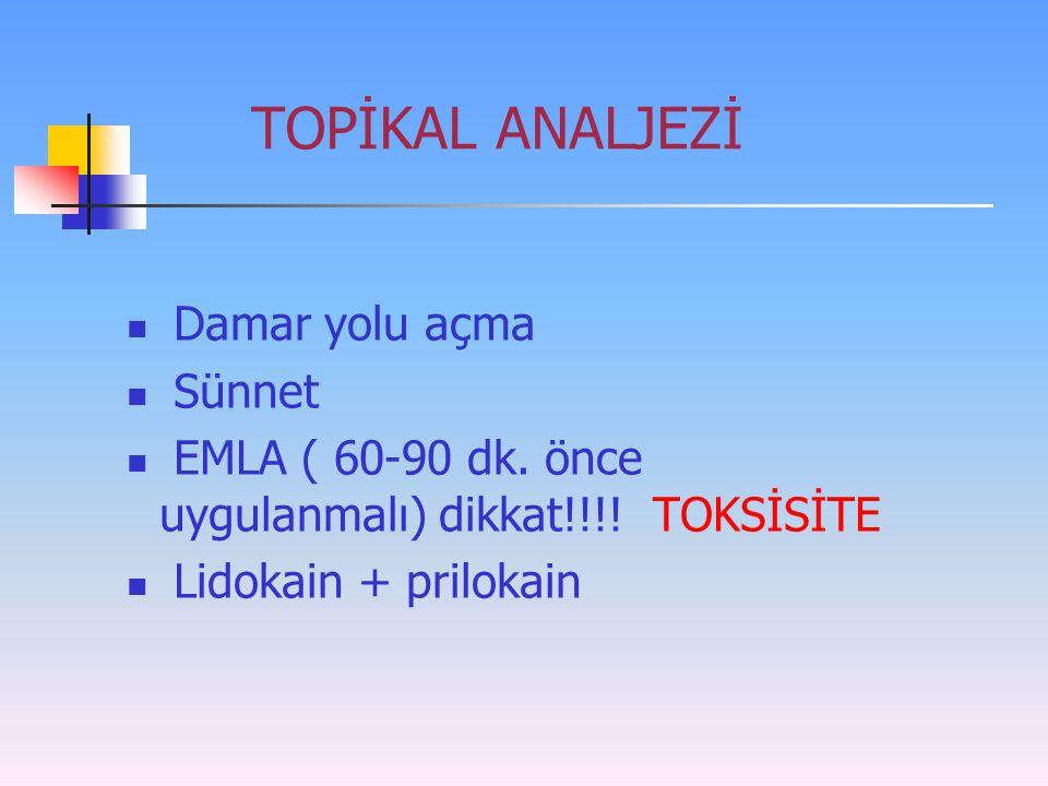 TOPİKAL ANALJEZİ Damar yolu açma Sünnet EMLA ( 60-90 dk. önce uygulanmalı) dikkat!!!! TOKSİSİTE Lidokain + prilokain