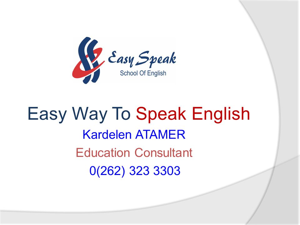 Easy Way To Speak English Kardelen ATAMER Education Consultant 0(262) 323 3303