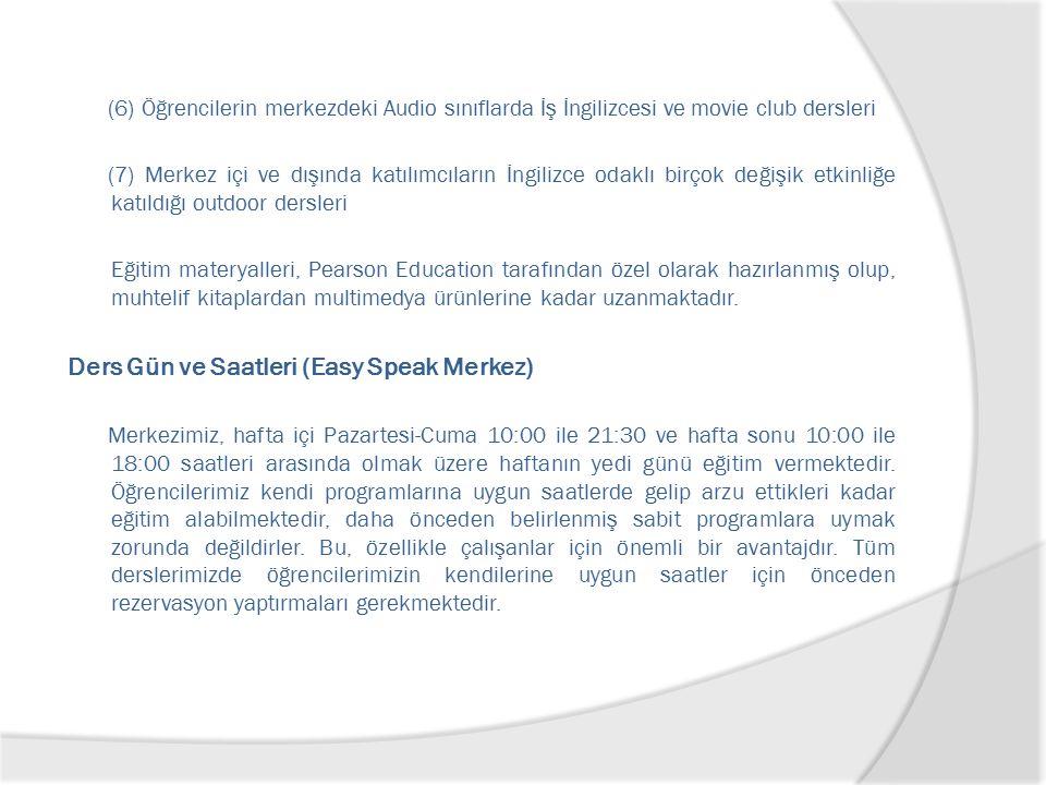 (6) Öğrencilerin merkezdeki Audio sınıflarda İş İngilizcesi ve movie club dersleri (7) Merkez içi ve dışında katılımcıların İngilizce odaklı birçok değişik etkinliğe katıldığı outdoor dersleri Eğitim materyalleri, Pearson Education tarafından özel olarak hazırlanmış olup, muhtelif kitaplardan multimedya ürünlerine kadar uzanmaktadır.