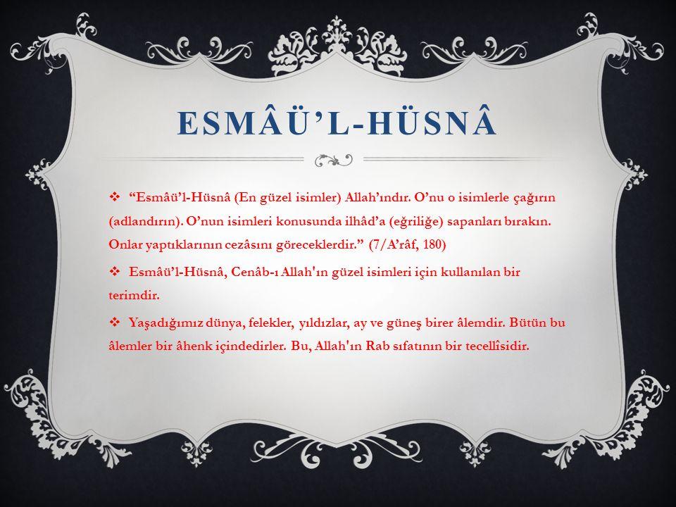 """ESMÂÜ'L-HÜSNÂ  """"Esmâü'l-Hüsnâ (En güzel isimler) Allah'ındır. O'nu o isimlerle çağırın (adlandırın). O'nun isimleri konusunda ilhâd'a (eğriliğe) sapa"""