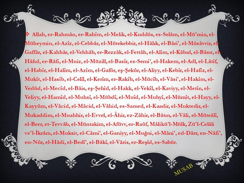  Allah, er-Rahmân, er-Rahîm, el-Melik, el-Kuddûs, es-Selâm, el-Mü'min, el- Müheymin, el-Azîz, el-Cebbâr, el-Mütekebbir, el-Hâlık, el-Bâri', el-Mûsâvv